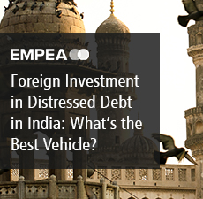 Foreign Investment in Distressed Debt in India: What's the Best Vehicle?